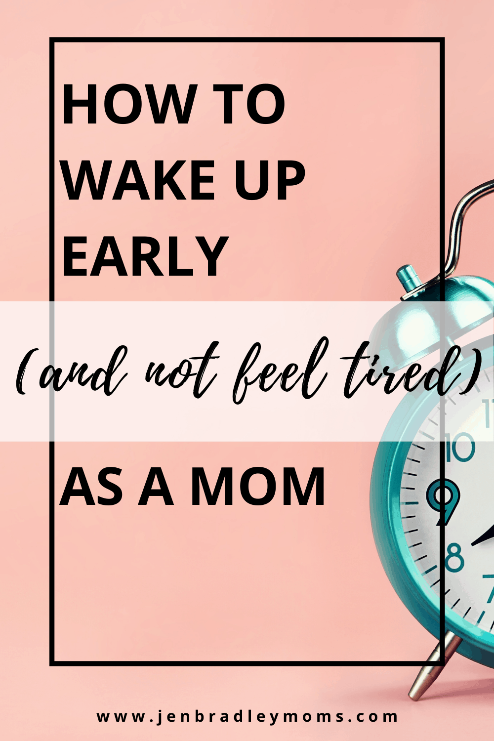 How to Wake Up Early (and Not Feel Tired!) as a Mom