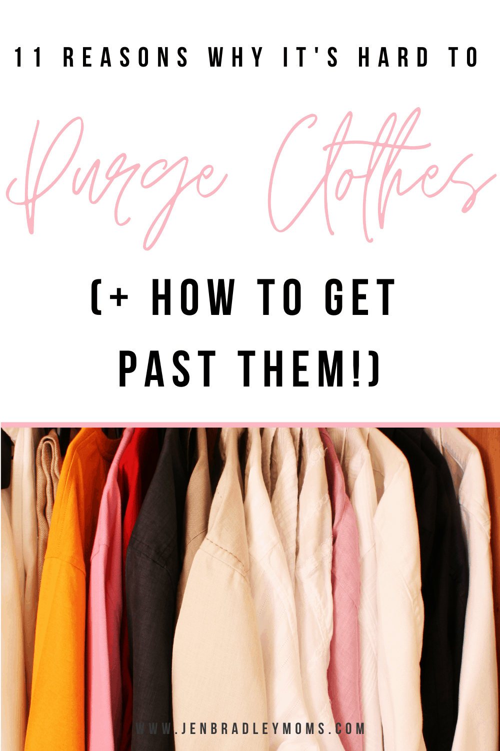 11 Reasons Why It\'s Hard to Purge Clothes (and How to Get Past Them!)