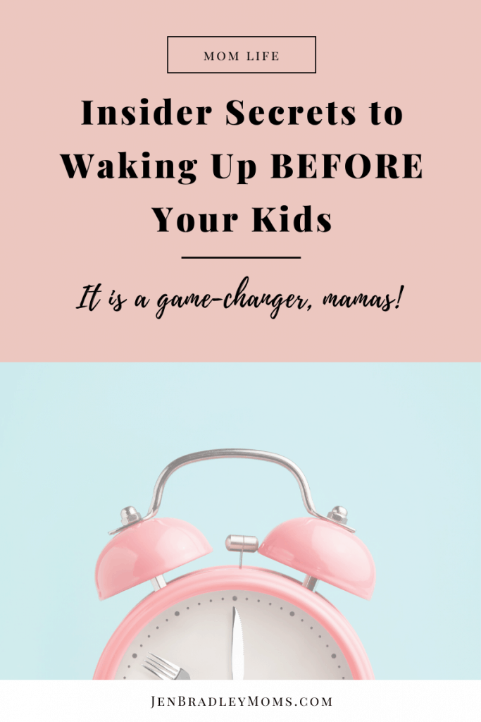 Start waking up before your kids and take care of your needs first.