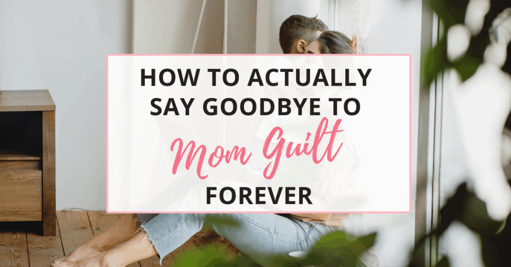 how to overcome mom guilt forever