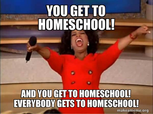You get to homeschool Oprah meme