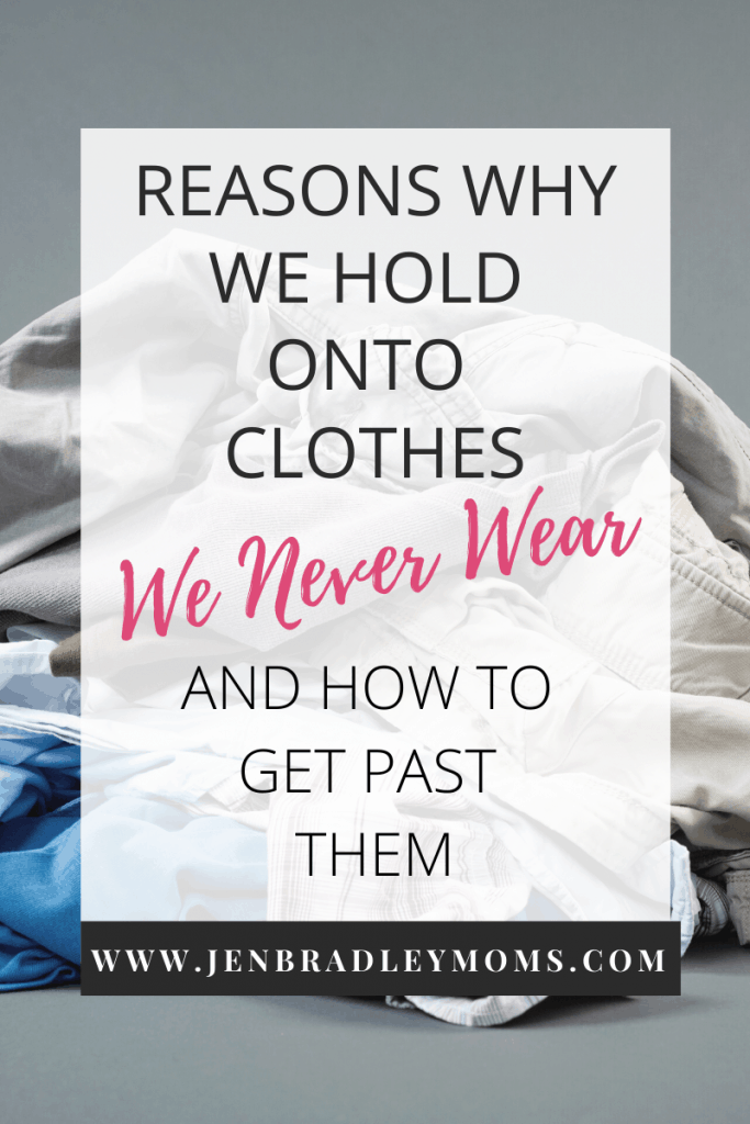 we hold onto clothes we never wear for many reasons