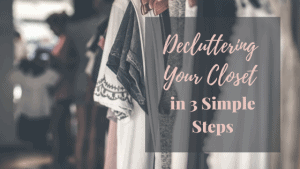 You really can declutter your closet in 3 simple steps!