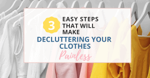 3 easy steps that will make decluttering clothes quick and painless
