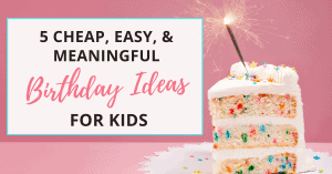 these birthday ideas for kids are cheap, easy and meaningful