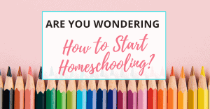 if you are wondering how to start homeschooling, you are in the right place!