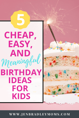 5 Cheap, Easy, and Meaningful Birthday Ideas for Kids