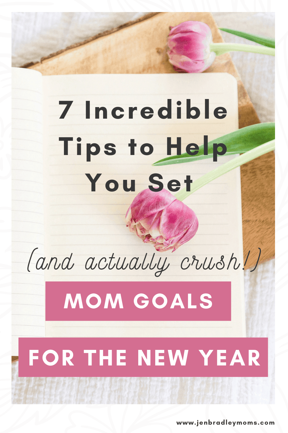 7 Incredible Tips to Help You Set (and Actually Crush!) Your Mom Goals