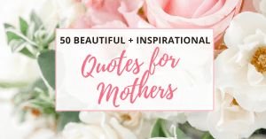 50 inspirational quotes for mothers