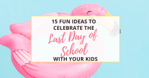 ideas for the last day of school