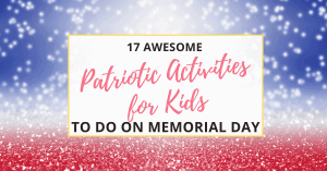 17 patriotic activities for kids on memorial day