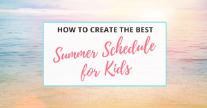 how to create the best summer schedule for your kids