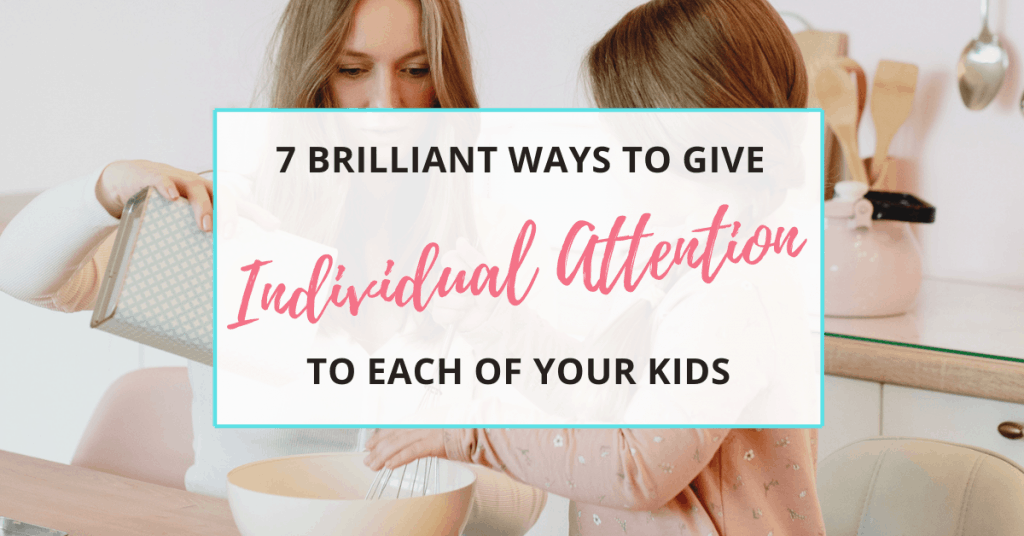 how to give individual attention to your kids