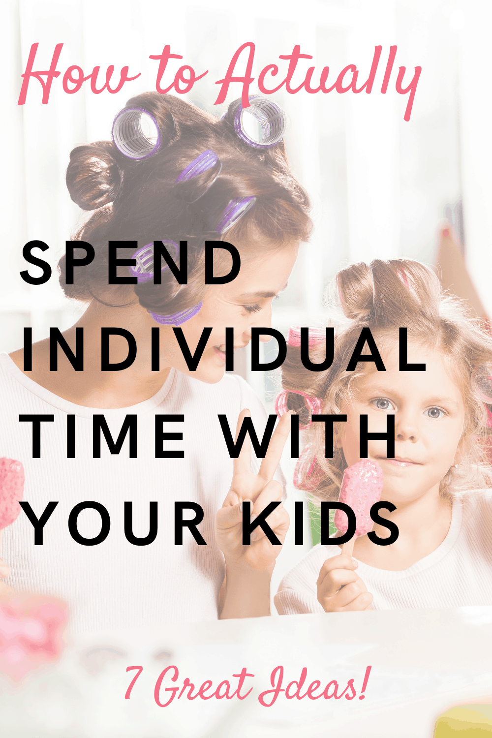 7 Brilliant Ways to Give Individual Attention to Your Kids