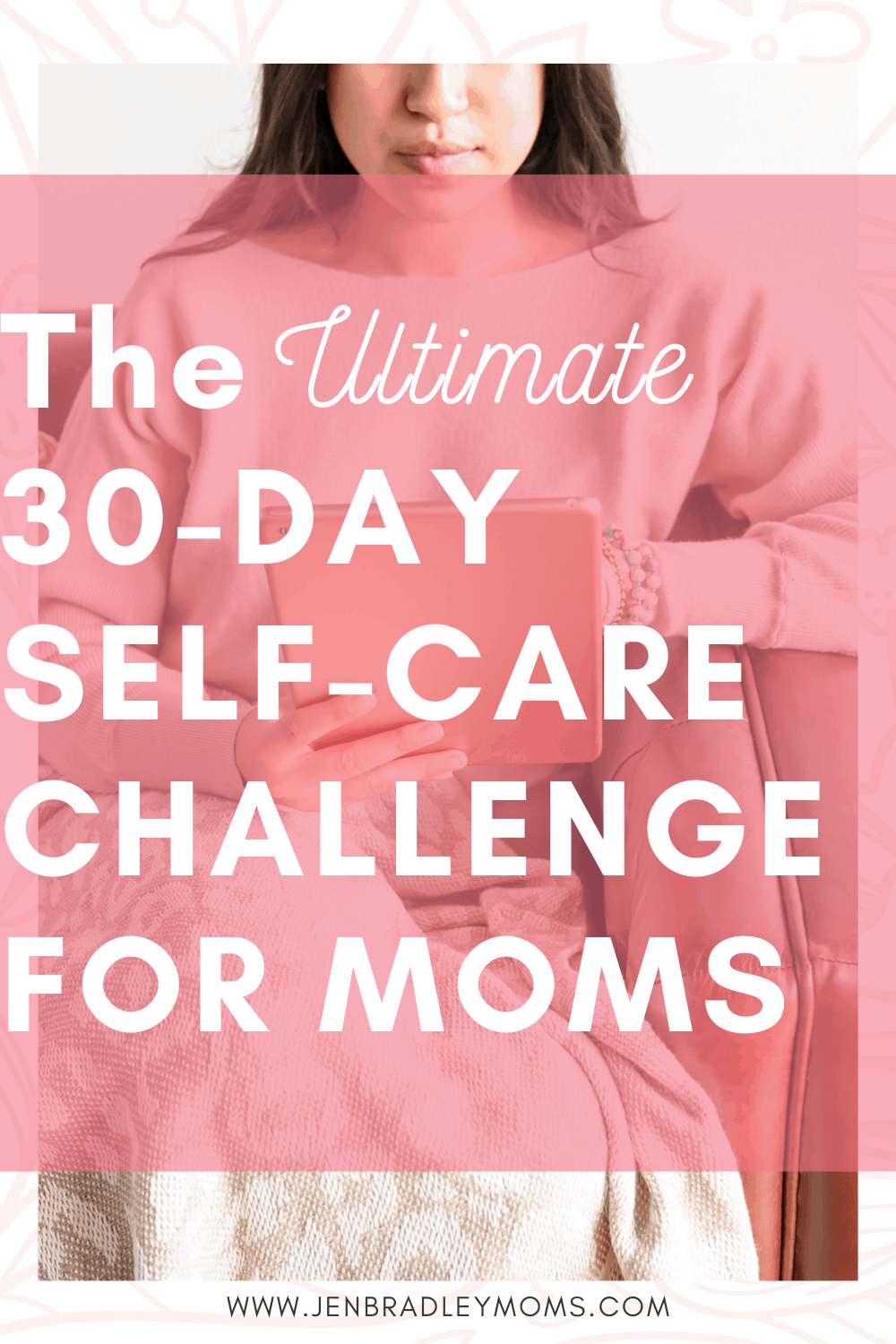 The Ultimate 30-Day Self-Care Challenge for Tired Moms