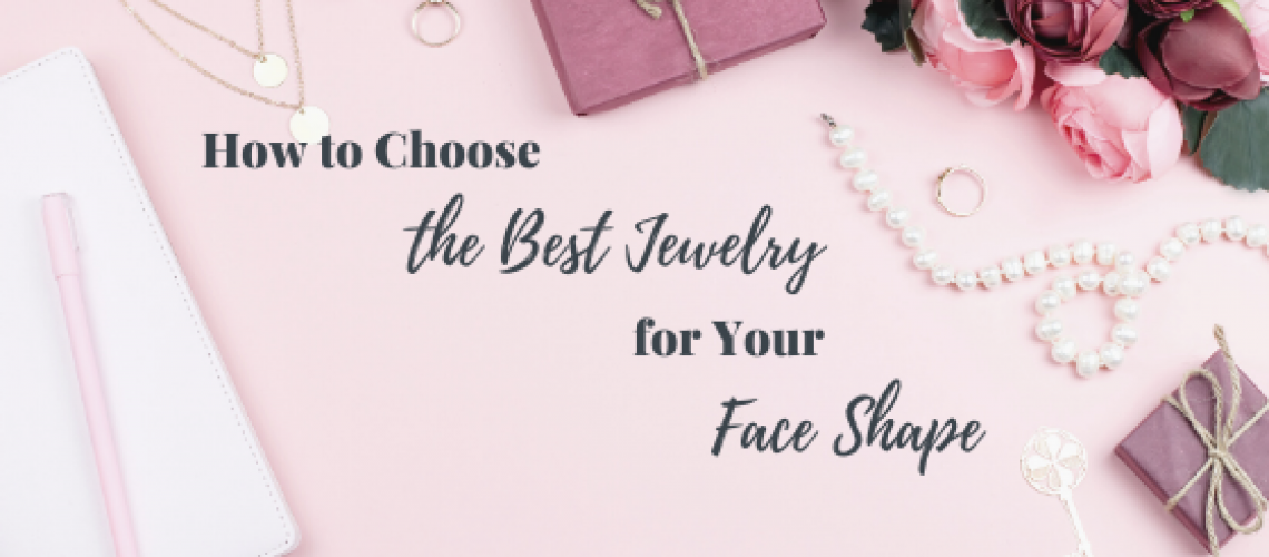 Choosing the best jewelry for your face shape is easy to do!