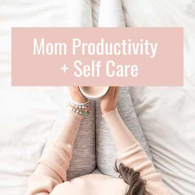 mom productivity and self care